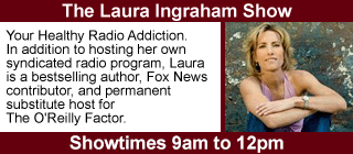The Laura Ingraham Show, 9am to 12pm.